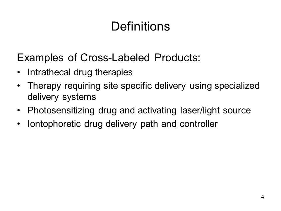 4 Definitions Examples of Cross-Labeled Products: Intrathecal drug therapies Therapy requiring site specific delivery using specialized delivery syste