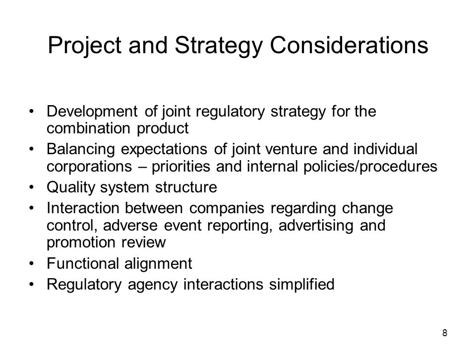 8 Project and Strategy Considerations Development of joint regulatory strategy for the combination product Balancing expectations of joint venture and