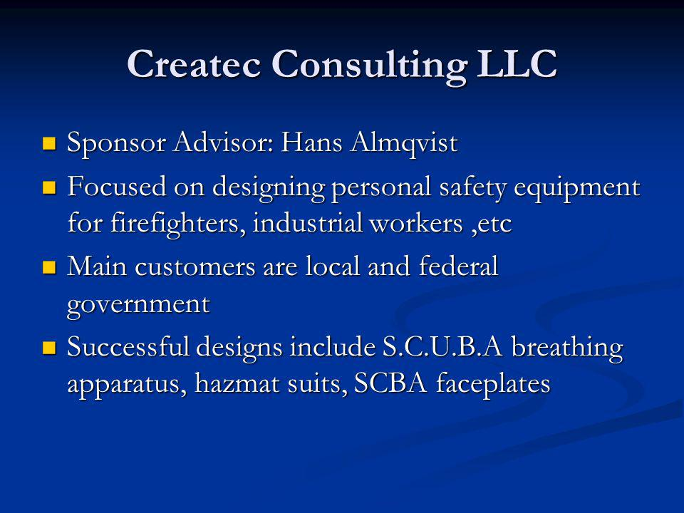 Createc Consulting LLC Sponsor Advisor: Hans Almqvist Sponsor Advisor: Hans Almqvist Focused on designing personal safety equipment for firefighters,