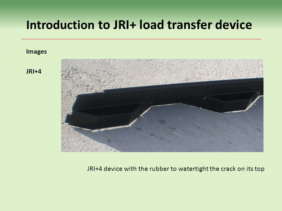 JRI+4 device with the rubber to watertight the crack on its top Images JRI+4 Introduction to JRI+ load transfer device