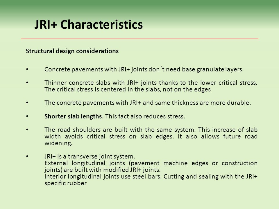 JRI+ Characteristics Concrete pavements with JRI+ joints don´t need base granulate layers.