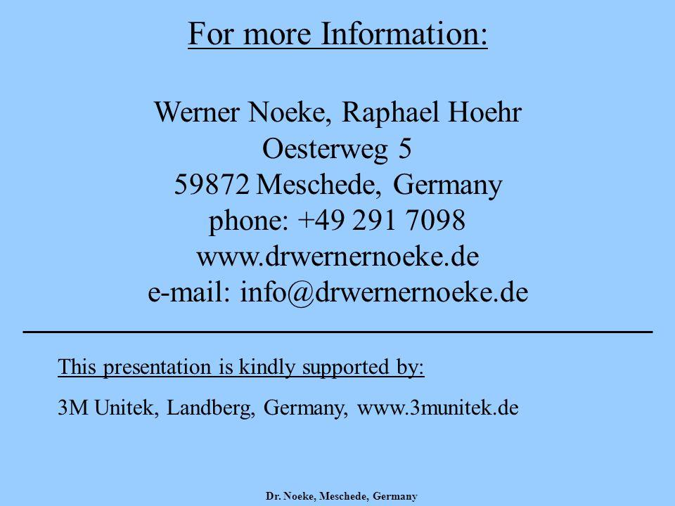 Dr. Noeke, Meschede, Germany For more Information: Werner Noeke, Raphael Hoehr Oesterweg 5 59872 Meschede, Germany phone: +49 291 7098 www.drwernernoe