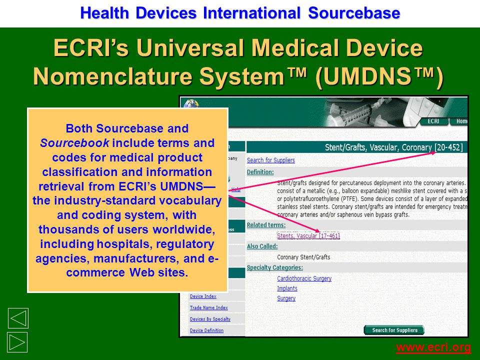 Health Devices International Sourcebase www.ecri.org ECRIs Universal Medical Device Nomenclature System (UMDNS) Both Sourcebase and Sourcebook include