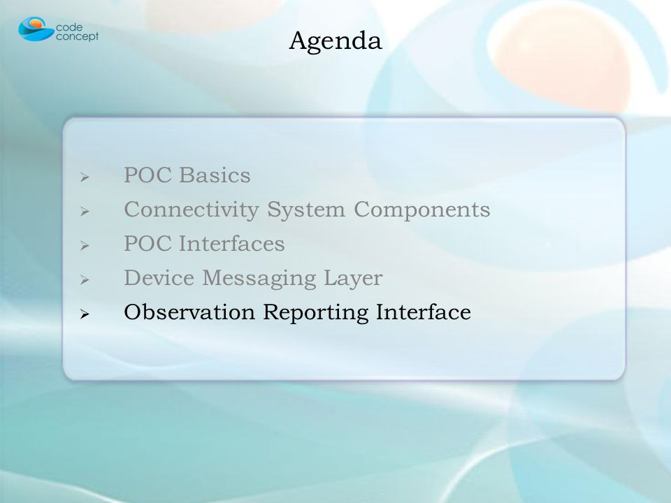 POC Basics Connectivity System Components POC Interfaces Device Messaging Layer Observation Reporting Interface Agenda