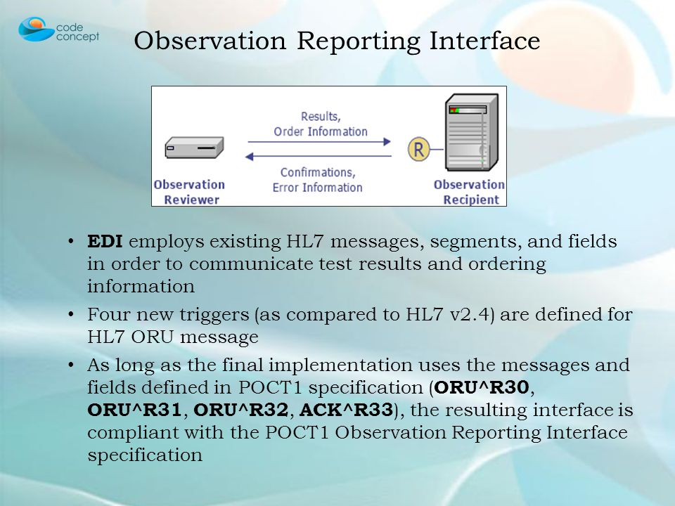 EDI employs existing HL7 messages, segments, and fields in order to communicate test results and ordering information Four new triggers (as compared t