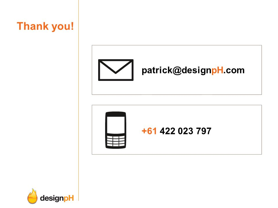 Thank you! patrick@designpH.com +61 422 023 797
