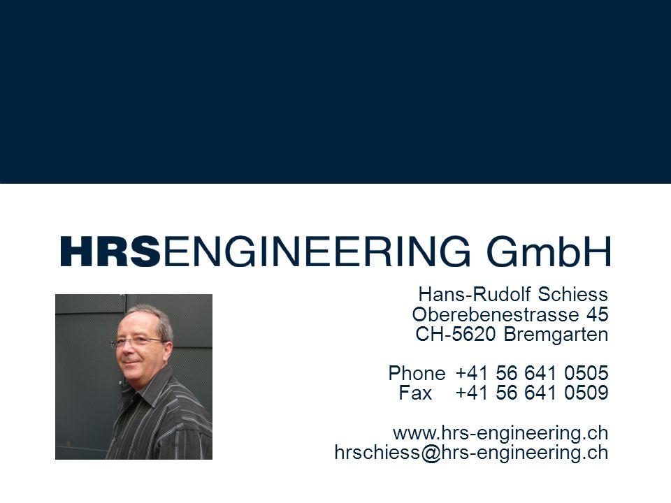 Hans-Rudolf Schiess Oberebenestrasse 45 CH-5620 Bremgarten Phone +41 56 641 0505 Fax +41 56 641 0509 www.hrs-engineering.ch hrschiess@hrs-engineering.ch