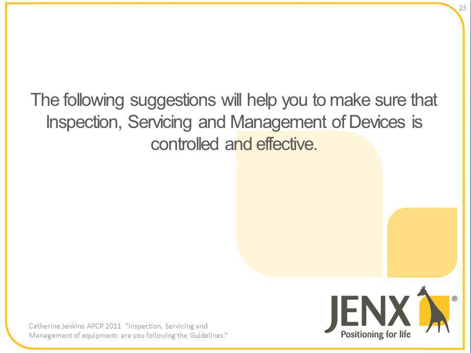 The following suggestions will help you to make sure that Inspection, Servicing and Management of Devices is controlled and effective.