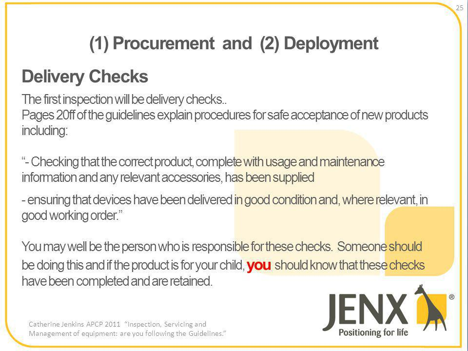 (1) Procurement and (2) Deployment 25 Catherine Jenkins APCP 2011 Inspection, Servicing and Management of equipment: are you following the Guidelines.