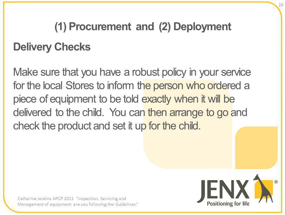(1) Procurement and (2) Deployment 26 Catherine Jenkins APCP 2011 Inspection, Servicing and Management of equipment: are you following the Guidelines.