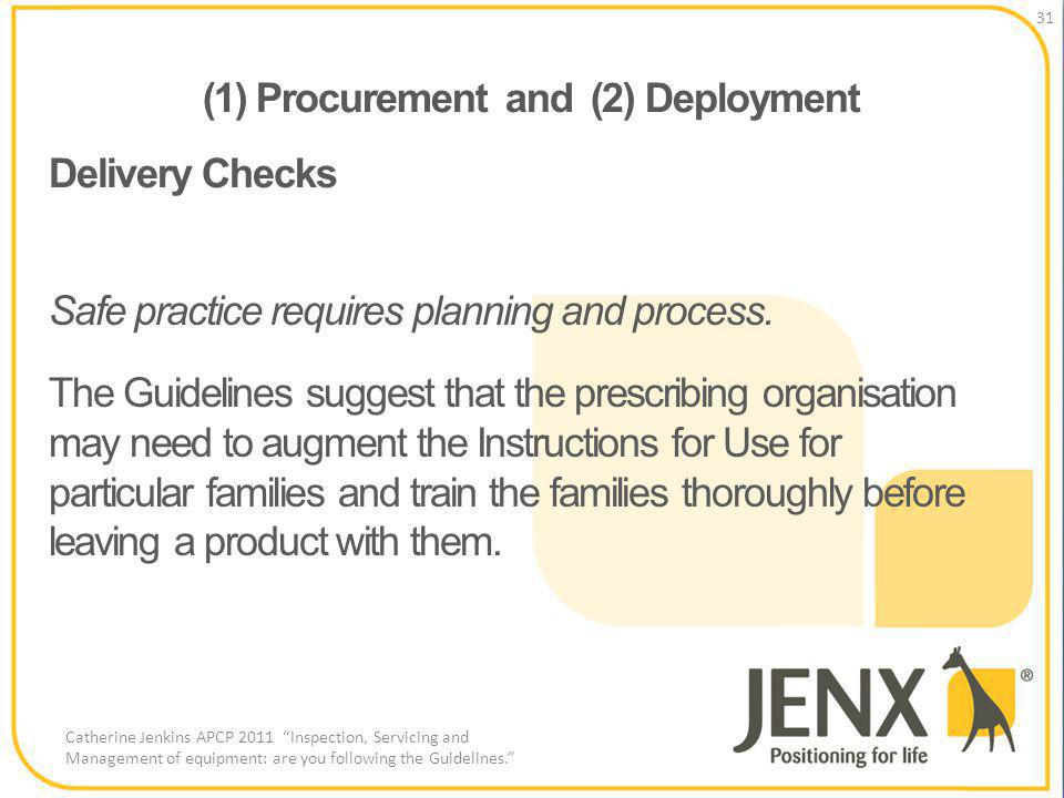 (1) Procurement and (2) Deployment 31 Catherine Jenkins APCP 2011 Inspection, Servicing and Management of equipment: are you following the Guidelines.