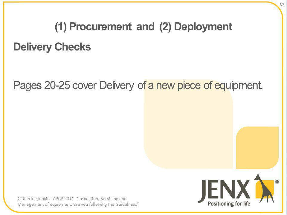 (1) Procurement and (2) Deployment 32 Catherine Jenkins APCP 2011 Inspection, Servicing and Management of equipment: are you following the Guidelines.