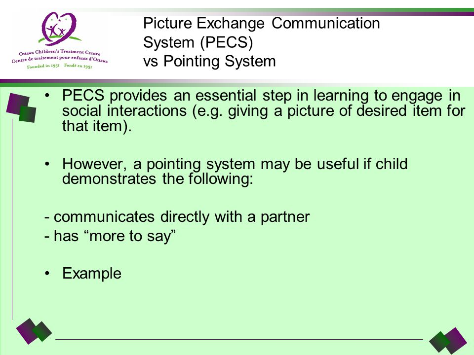 Picture Exchange Communication System (PECS) vs Pointing System PECS provides an essential step in learning to engage in social interactions (e.g. giv