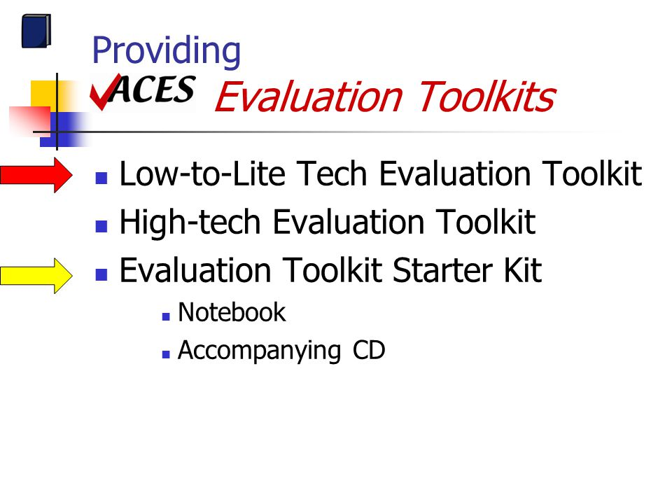 Providing ACES Evaluation Toolkits Low-to-Lite Tech Evaluation Toolkit High-tech Evaluation Toolkit Evaluation Toolkit Starter Kit Notebook Accompanyi