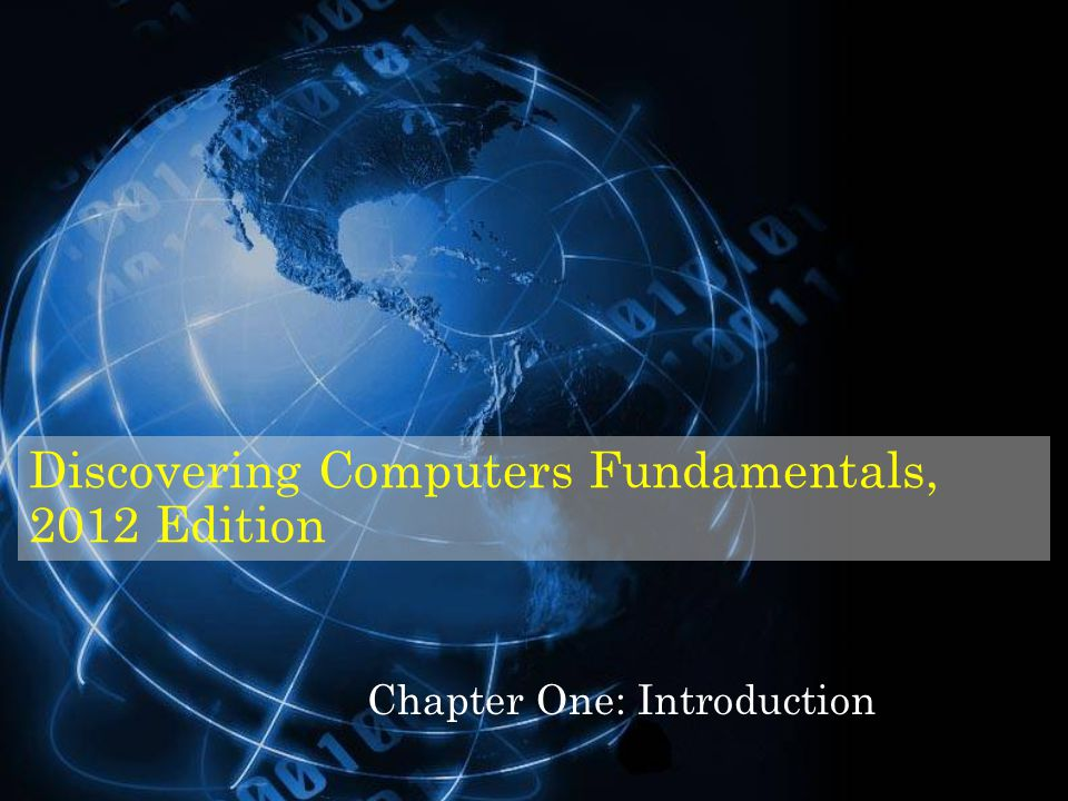 Discovering Computers Fundamentals, 2012 Edition Chapter One: Introduction