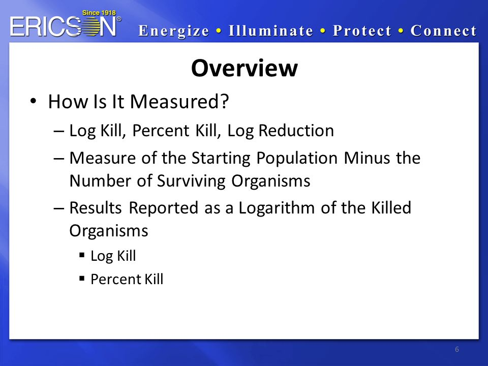 How Is It Measured? – Log Kill, Percent Kill, Log Reduction – Measure of the Starting Population Minus the Number of Surviving Organisms – Results Rep