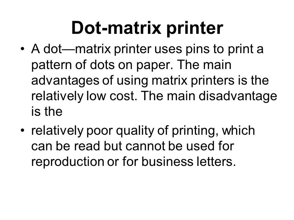 Dot-matrix printer A dotmatrix printer uses pins to print a pattern of dots on paper.