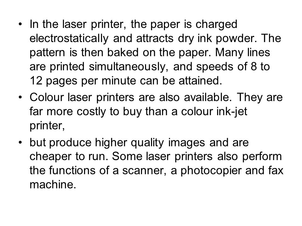 In the laser printer, the paper is charged electrostatically and attracts dry ink powder.