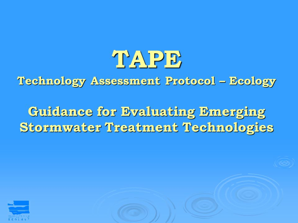 TAPE Technology Assessment Protocol – Ecology Guidance for Evaluating Emerging Stormwater Treatment Technologies