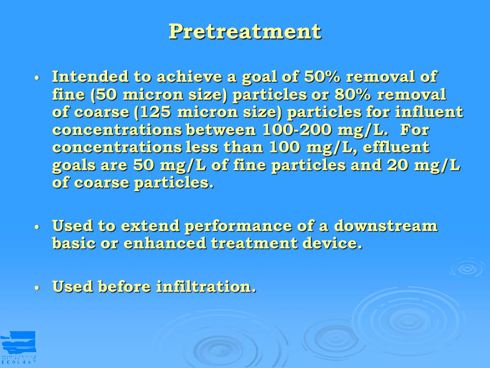 Pretreatment Intended to achieve a goal of 50% removal of fine (50 micron size) particles or 80% removal of coarse (125 micron size) particles for inf