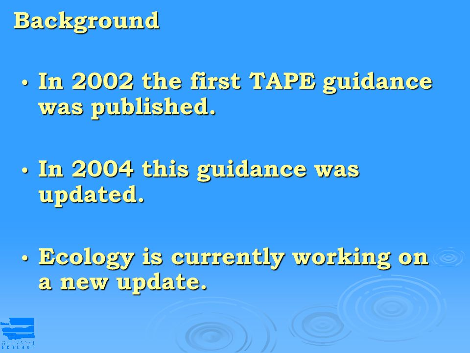 Background In 2002 the first TAPE guidance was published. In 2002 the first TAPE guidance was published. In 2004 this guidance was updated. In 2004 th
