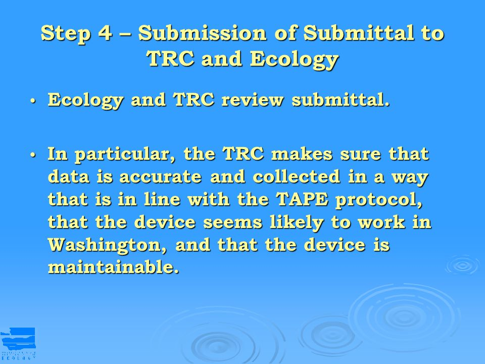 Step 4 – Submission of Submittal to TRC and Ecology Ecology and TRC review submittal. Ecology and TRC review submittal. In particular, the TRC makes s