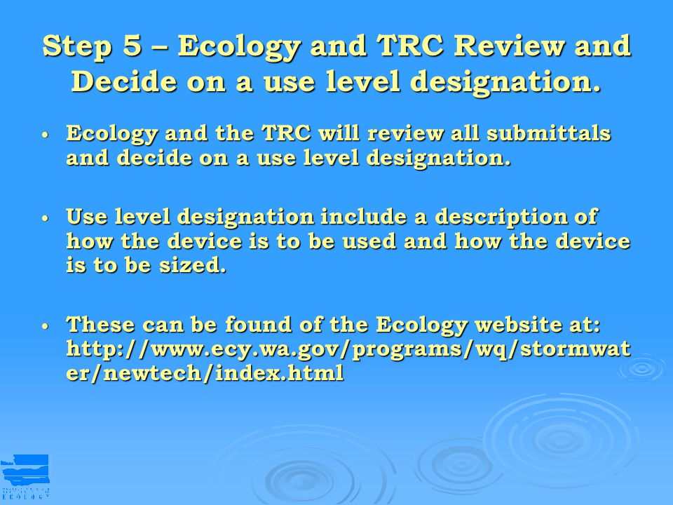 Step 5 – Ecology and TRC Review and Decide on a use level designation. Ecology and the TRC will review all submittals and decide on a use level design