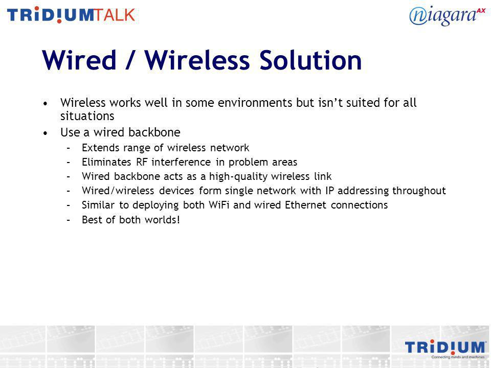 Wired / Wireless Solution Wireless works well in some environments but isnt suited for all situations Use a wired backbone –Extends range of wireless
