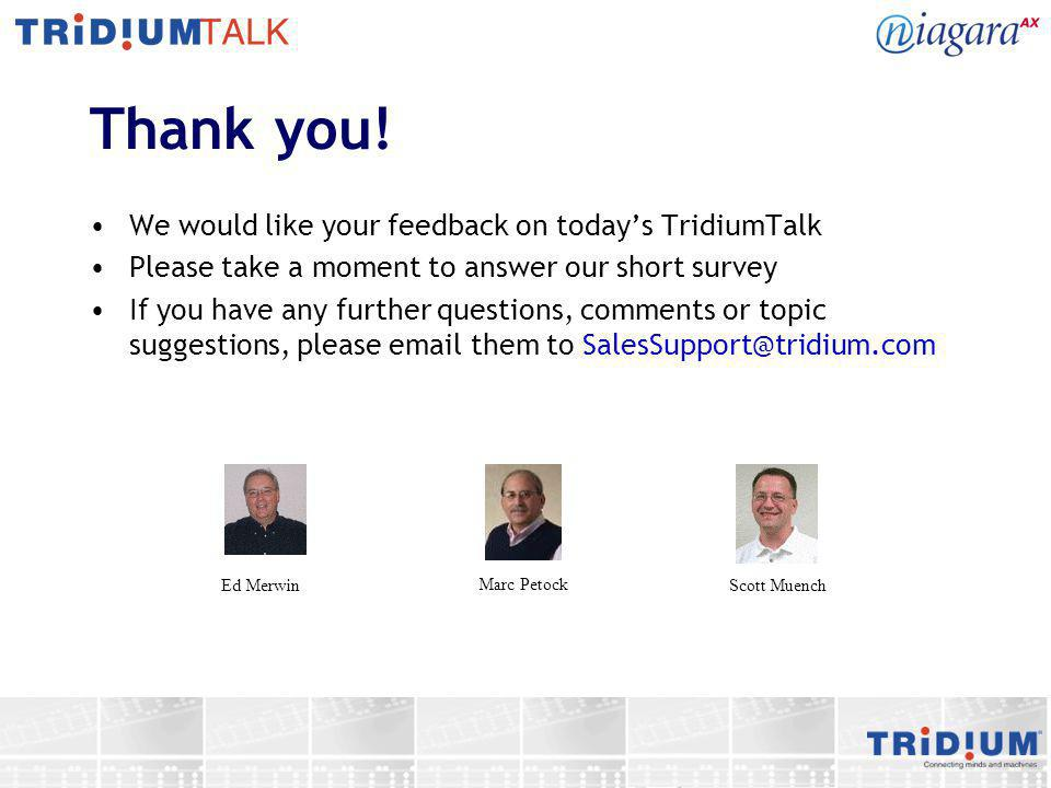 Thank you! We would like your feedback on todays TridiumTalk Please take a moment to answer our short survey If you have any further questions, commen