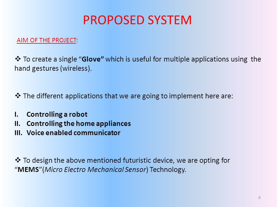 PROPOSED SYSTEM To create a single Glove which is useful for multiple applications using the hand gestures (wireless).
