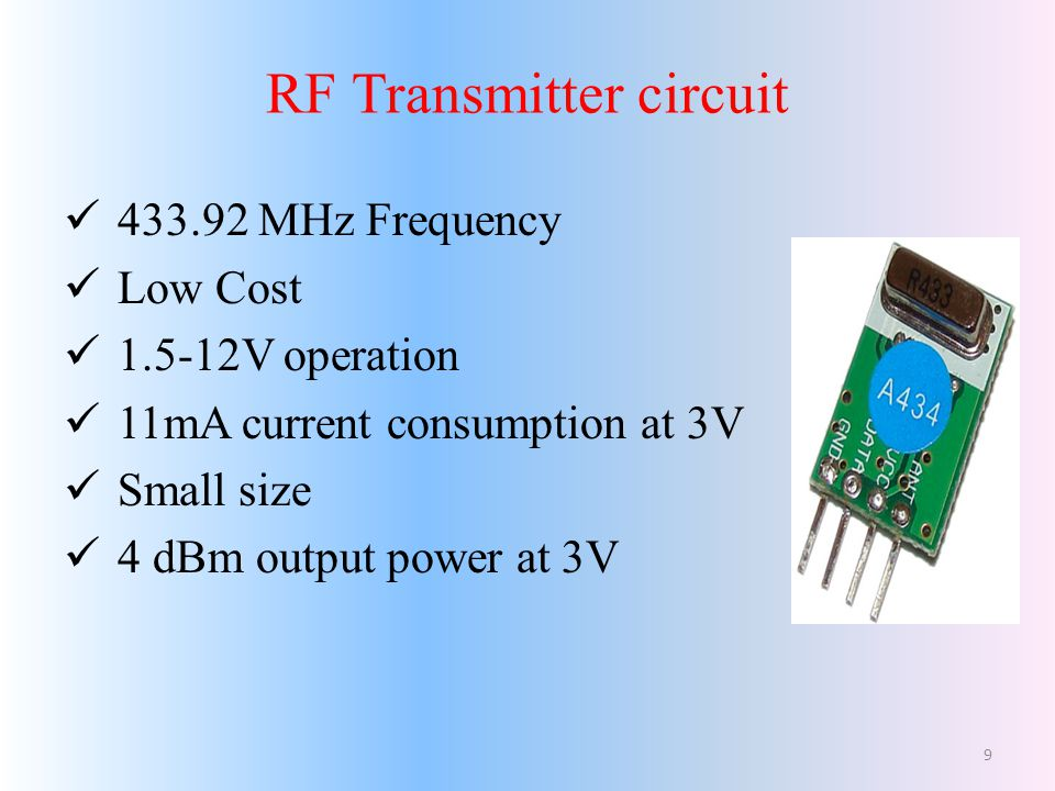 RF Transmitter circuit 433.92 MHz Frequency Low Cost 1.5-12V operation 11mA current consumption at 3V Small size 4 dBm output power at 3V 9