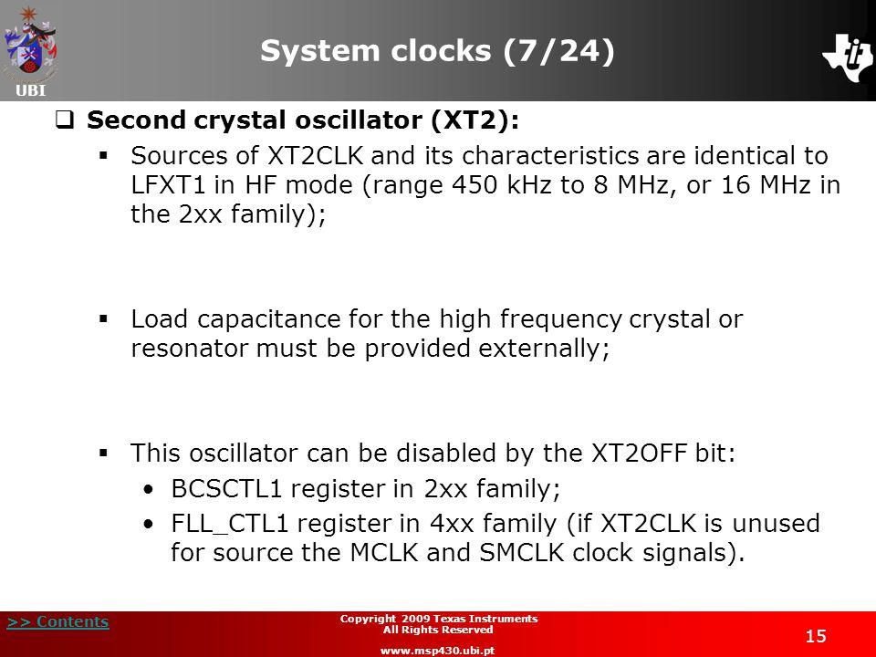 UBI >> Contents 15 Copyright 2009 Texas Instruments All Rights Reserved www.msp430.ubi.pt System clocks (7/24) Second crystal oscillator (XT2): Source
