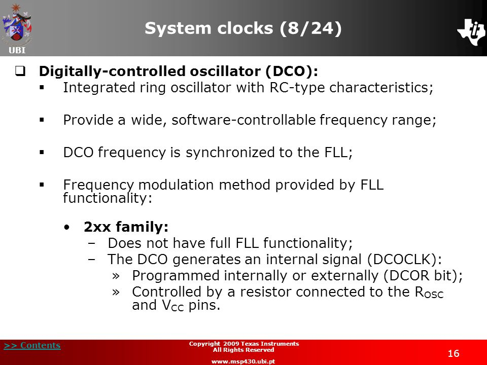 UBI >> Contents 16 Copyright 2009 Texas Instruments All Rights Reserved www.msp430.ubi.pt System clocks (8/24) Digitally-controlled oscillator (DCO):