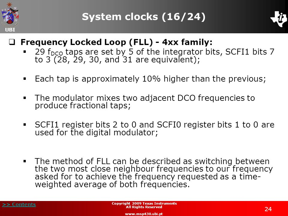 UBI >> Contents 24 Copyright 2009 Texas Instruments All Rights Reserved www.msp430.ubi.pt System clocks (16/24) Frequency Locked Loop (FLL) - 4xx fami