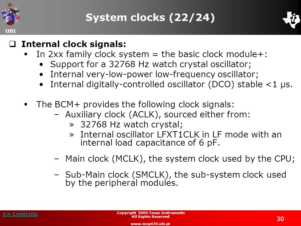 UBI >> Contents 30 Copyright 2009 Texas Instruments All Rights Reserved www.msp430.ubi.pt System clocks (22/24) Internal clock signals: In 2xx family