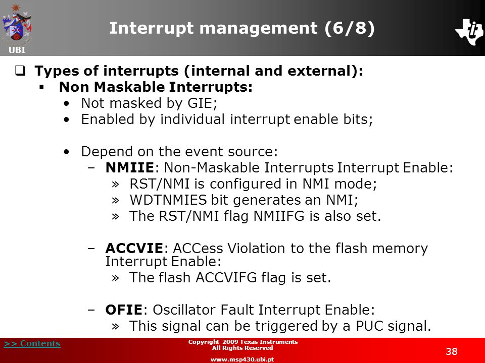 UBI >> Contents 38 Copyright 2009 Texas Instruments All Rights Reserved www.msp430.ubi.pt Interrupt management (6/8) Types of interrupts (internal and