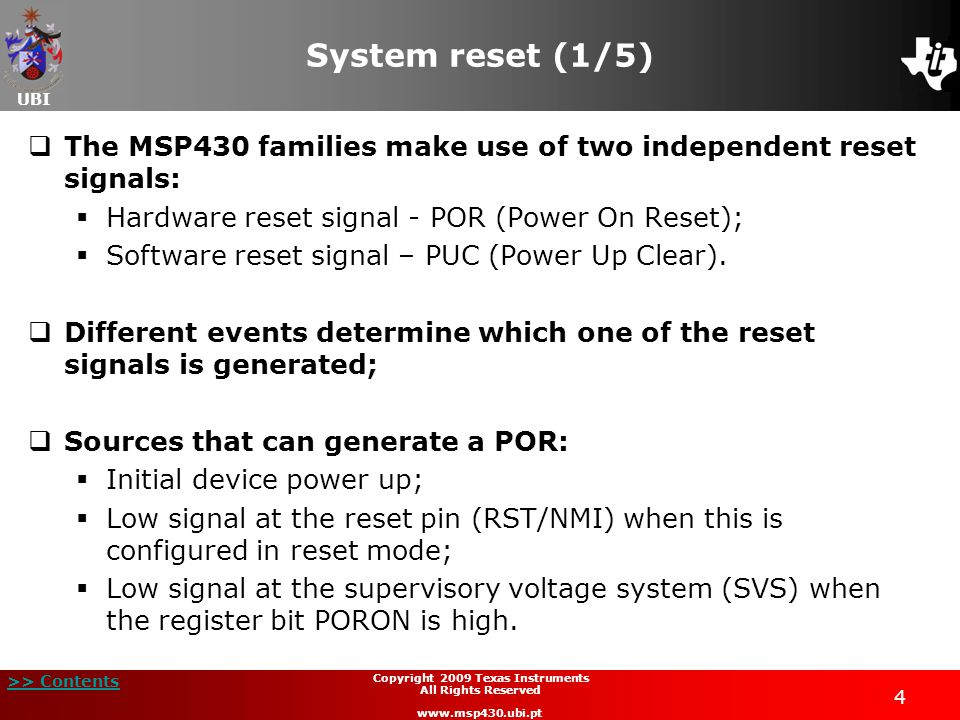 UBI >> Contents 4 Copyright 2009 Texas Instruments All Rights Reserved www.msp430.ubi.pt System reset (1/5) The MSP430 families make use of two indepe