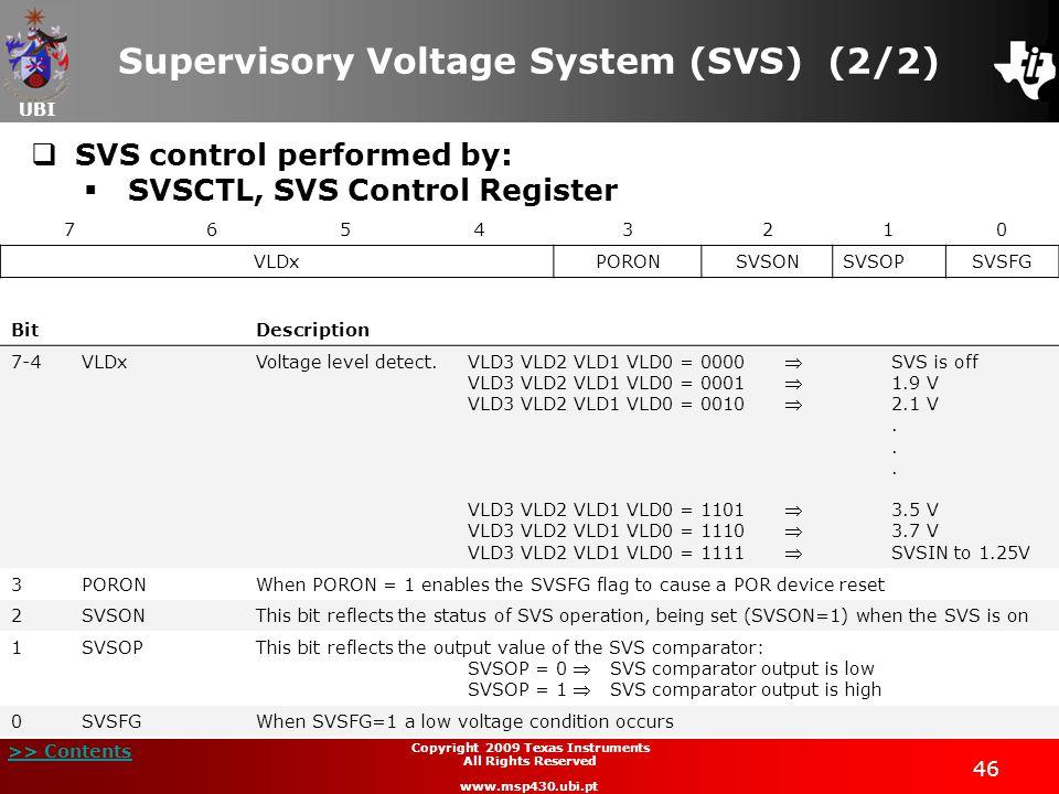 UBI >> Contents 46 Copyright 2009 Texas Instruments All Rights Reserved www.msp430.ubi.pt Supervisory Voltage System (SVS) (2/2) SVS control performed