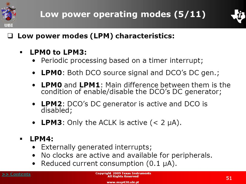 UBI >> Contents 51 Copyright 2009 Texas Instruments All Rights Reserved www.msp430.ubi.pt Low power operating modes (5/11) Low power modes (LPM) chara