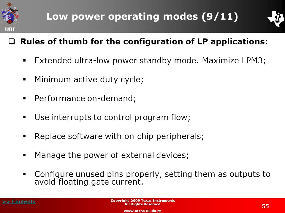 UBI >> Contents 55 Copyright 2009 Texas Instruments All Rights Reserved www.msp430.ubi.pt Low power operating modes (9/11) Rules of thumb for the conf