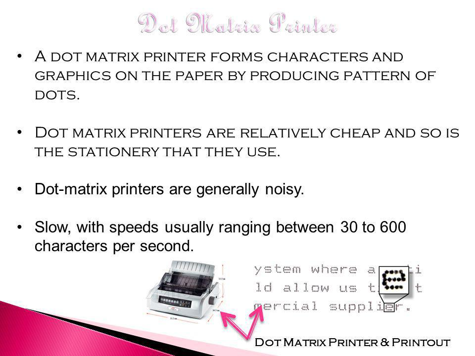 Daisy Wheel Printer Dot-Matrix Printer Line Printer Ink-Jet Printer Laser Printer Plotter