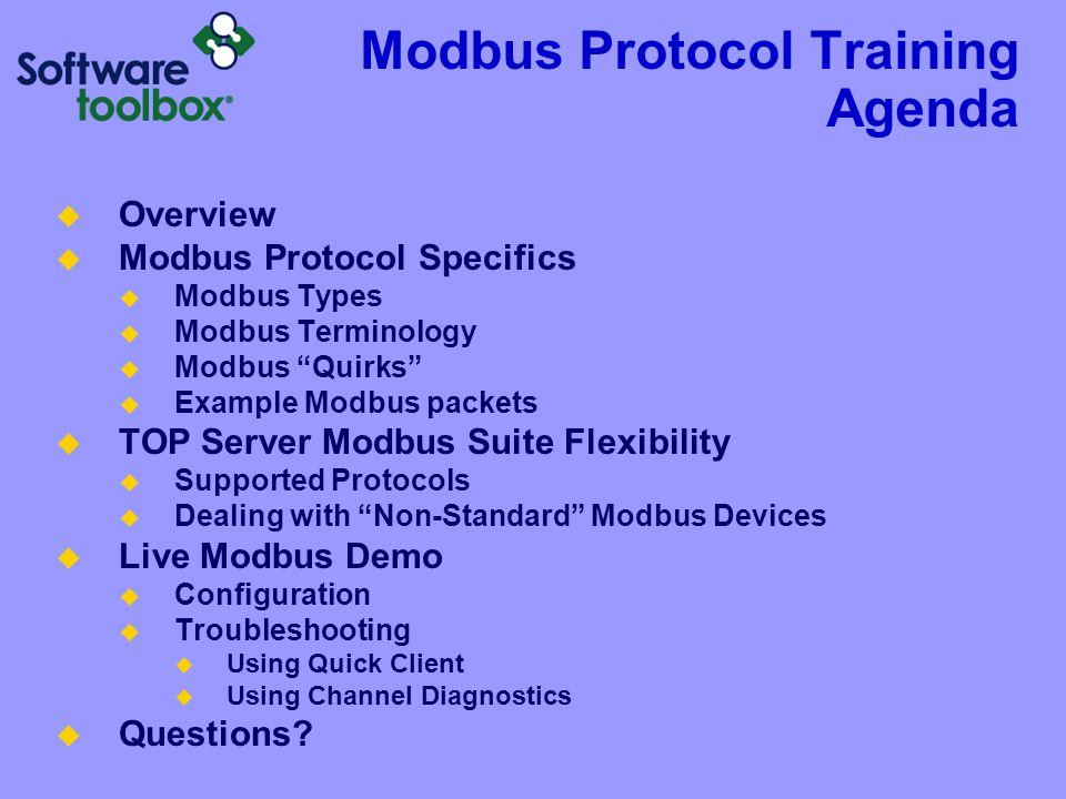 Modbus Protocol Training Agenda Overview Modbus Protocol Specifics Modbus Types Modbus Terminology Modbus Quirks Example Modbus packets TOP Server Mod