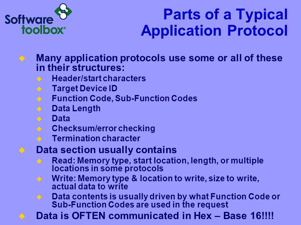 Parts of a Typical Application Protocol Many application protocols use some or all of these in their structures: Header/start characters Target Device