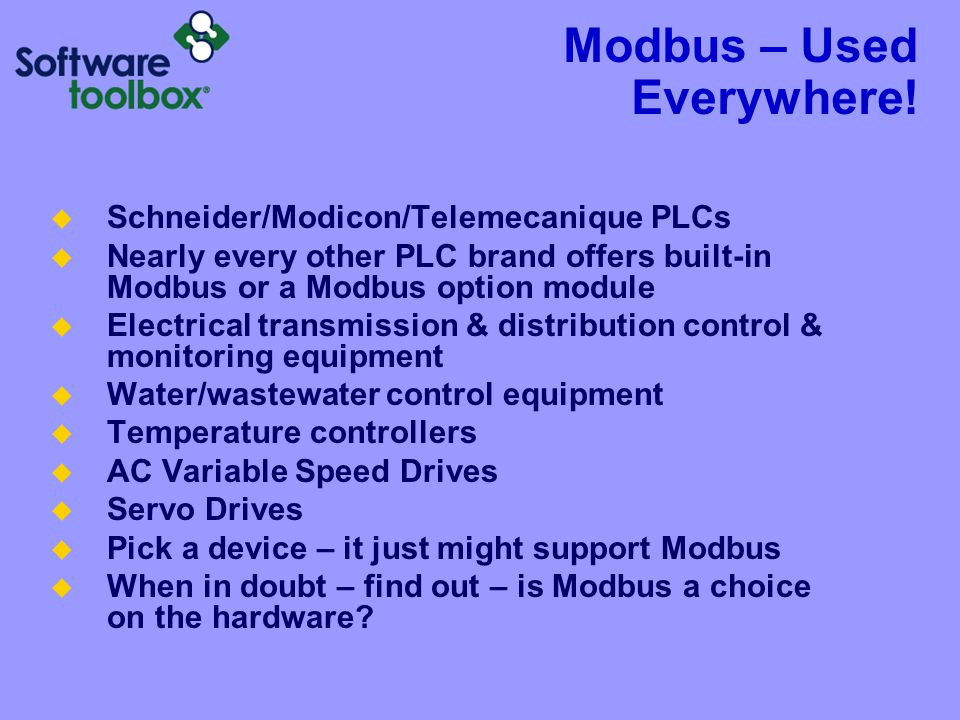 Modbus – Used Everywhere! Schneider/Modicon/Telemecanique PLCs Nearly every other PLC brand offers built-in Modbus or a Modbus option module Electrica