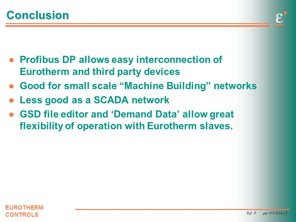 Ref: P.ppt (6/6/2014) 23 EUROTHERM CONTROLS Conclusion Profibus DP allows easy interconnection of Eurotherm and third party devices Good for small sca