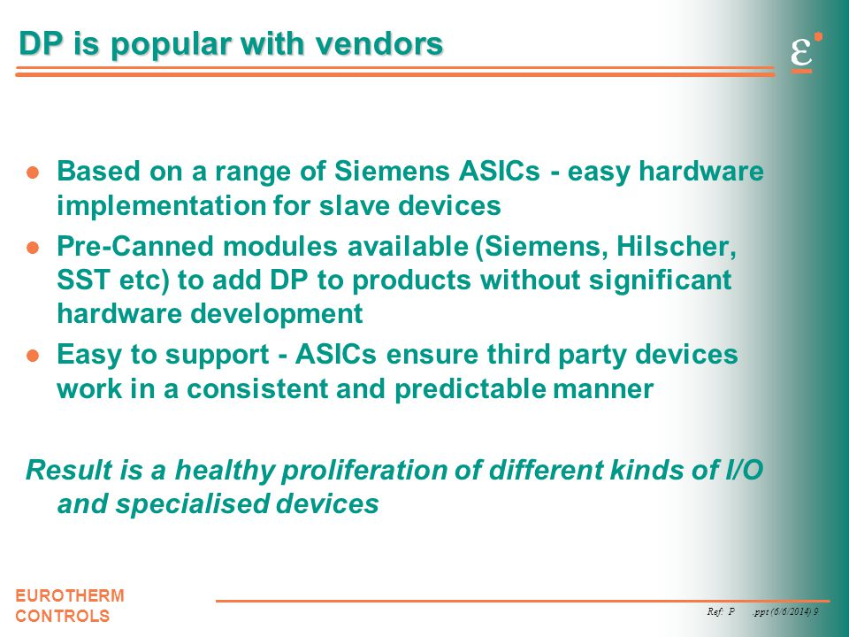 Ref: P.ppt (6/6/2014) 9 EUROTHERM CONTROLS DP is popular with vendors Based on a range of Siemens ASICs - easy hardware implementation for slave devic