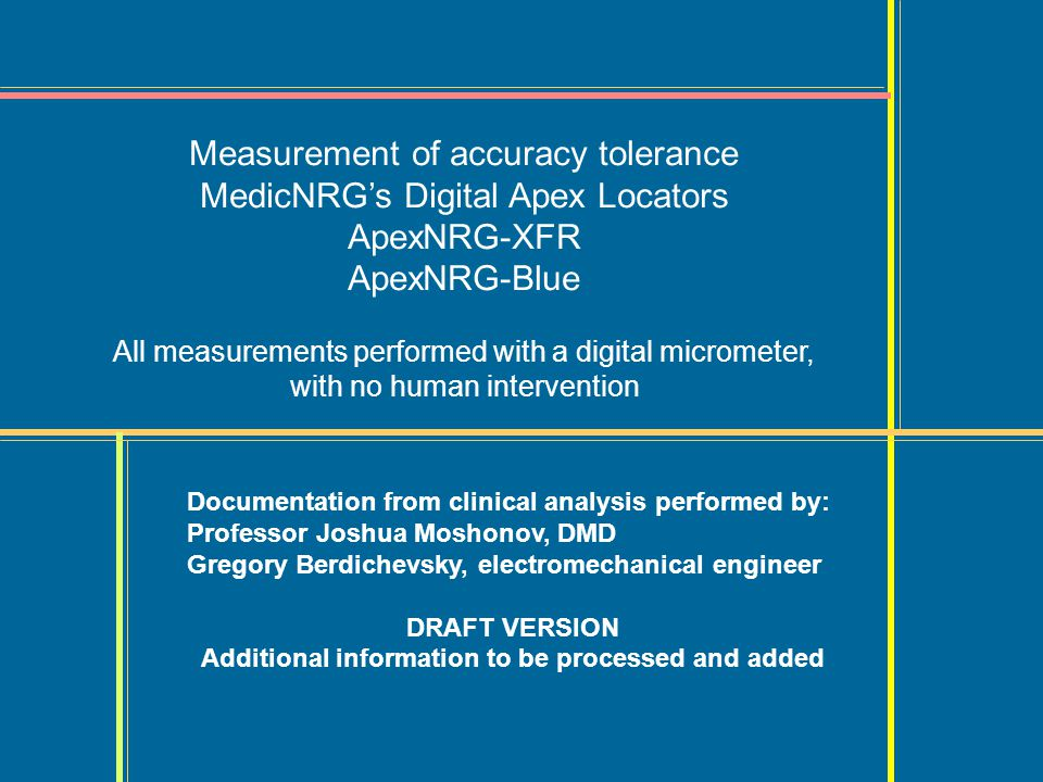Measurement of accuracy tolerance MedicNRGs Digital Apex Locators ApexNRG-XFR ApexNRG-Blue All measurements performed with a digital micrometer, with