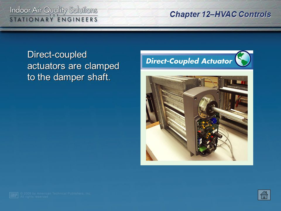 Chapter 12–HVAC Controls Actuators may be damper or valve actuators. Damper actuator components are usually enclosed in the actuator body. Valve actua