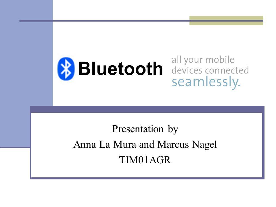 Bluetooth Presentation by Anna La Mura and Marcus Nagel TIM01AGR