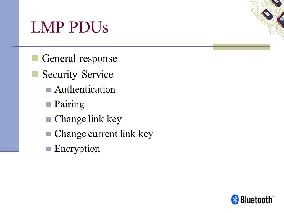 LMP PDUs General response Security Service Authentication Pairing Change link key Change current link key Encryption